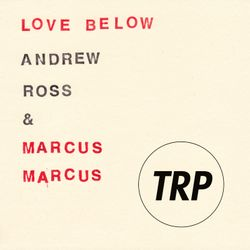 LOVE BELOW - WITH ANDREW ROSS and MARCUS MARCUS - AUGUST 24 - 2016