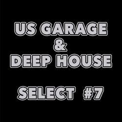 US GARAGE & DEEP HOUSE - SELECT #7