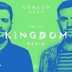 Gorgon City KINGDOM Radio 025