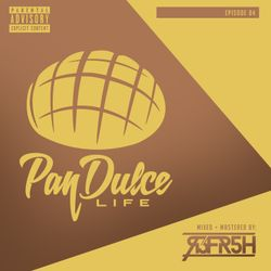 The Pan Dulce Life w/DJ Refresh - Episode 04