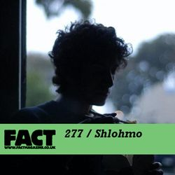 FACT Mix 277: Shlohmo