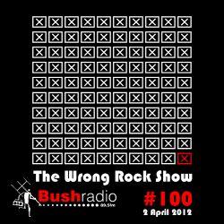The Wrong Rock Show #100 - 2 April 2012