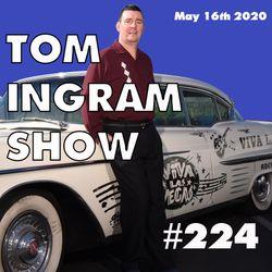Tom Ingram Show #224 - May 16th 2020