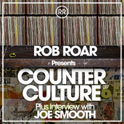 Rob Roar Presents Counter Culture. The Radio Show 017 - Guest Joe Smooth