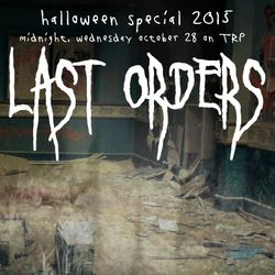 LAST ORDERS - HALLOWEEN SPECIAL - OCTOBER 28 - 2015