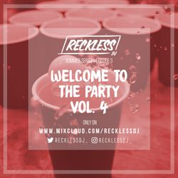 @RECKLESSDJ_ Summer Series Ep. 3 - Welcome To The Party: Vol. 4
