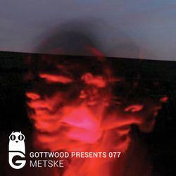 Gottwood Presents 077 - Metske