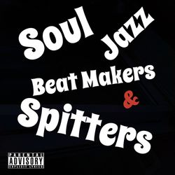 Soul Jazz BeatMakers & Spitters