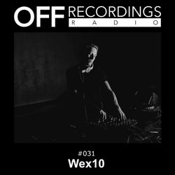 OFF Recordings Radio #31 with [ Wex 10 ]