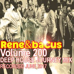 Rene & Bacus ~ Volume 200 (DEEP HOUSE JOURNEY MIX) (MIXED JUNE 2017)