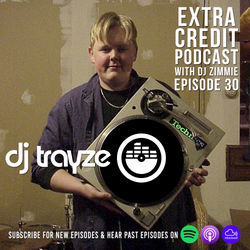 Extra Credit Podcast - Ep. 30: DJ Trayze