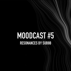 Ctrl-A - Moodcast #5 - March 2017 - Meets Sub88 (Resonances)