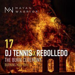 Dj Tennis x Rebolledo - Mayan Warrior - The Burn Ceremony - Burning Man 2016