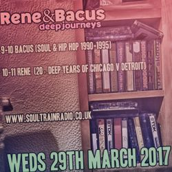 René & Bacus - Deep Journeys Pt 7 - Soultrain Radio LIVE ON AIR - 29th MARCH 2017 2017