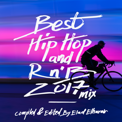 BEST HIP-HOP AND R&B 2017 MIX - COMPILED AND EDITED BY ELAD ELHARAR