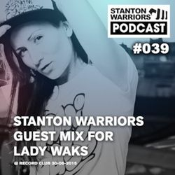 Stanton Warriors Podcast #039 Guest Mix for Lady Waks @ Record Club