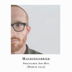 Rutger Zuydervelt (Machinefabriek) - Fractured Air Mix - March 2019