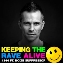 Keeping The Rave Alive Episode 344 feat. Noize Suppressor