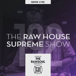 The RAW HOUSE SUPREME Show - #192 Hosted by The Rawsoul