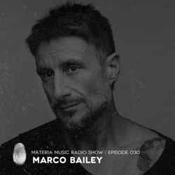 MATERIA Music Radio Show 030 with Marco Bailey (Live at Grelle Forelle, Vienna, Austria)