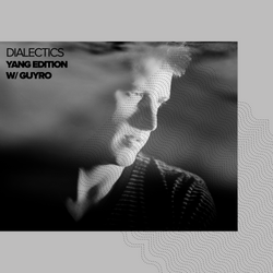 Dialectics 004 with GuyRo - Yang Edition