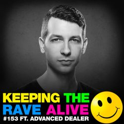 Keeping The Rave Alive Episode 153 featuring Advanced Dealer