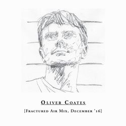 Oliver Coates - Fractured Air Mix - December 2016