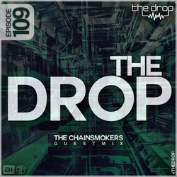 The Drop 109 | ft The Chainsmokers