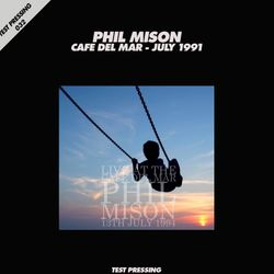 Test Pressing 032 / Phil Mison / Live At The Cafe Del Mar 1994 (Part Two)