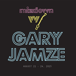 Mixdown with Gary Jamze August 21 - 24, 2015