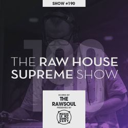 The RAW HOUSE SUPREME Show - #190 (Hosted by The Rawsoul)