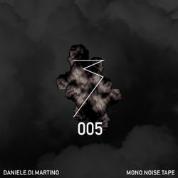 MONO.NOISE.TAPE 005 by Daniele Di Martino