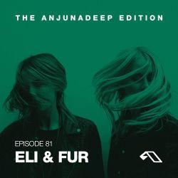 The Anjunadeep Edition 81 With Eli & Fur