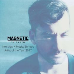 Bonobo: Magnetic Magazine's Artist of the Year 2017 (Interview + Music)