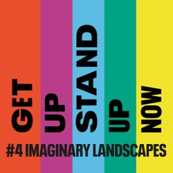 #4 Imaginary Landscapes | Get Up, Stand Up Now