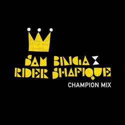 Sam Binga x Rider Shafique - Champion Mix [Uncensored]