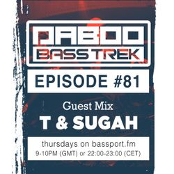 BASS TREK 81 with DJ Daboo on bassport.FM (Guest Set by T&Sugah)