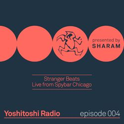 Yoshitoshi Radio 004 - Stranger Beats From Spybar Chicago