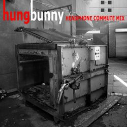 hungbunny - Headphone Commute Mix