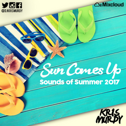 @DJKRISMURDY // SUN COMES UP - SOUNDS OF SUMMER 2017