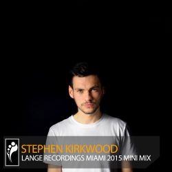 Stephen Kirkwood 'Lange Recordings Miami 2015' Mini Mix