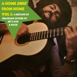 A Home Away from Home, Vol. 1 - Brazilian Covers of International Pop & Rock Hits
