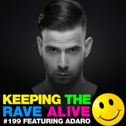 Keeping The Rave Alive Episode 199 featuring Adaro