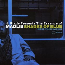 J. Rizzle - The Essence Of 'Madlib - Shades Of Blue'