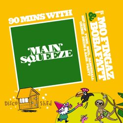 90 Mins With Main Squeeze - Disco Shed - Mo Fingaz & BobaFatt