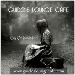Guido's Lounge Cafe Broadcast 0267 Cry On My Mind (20170414)