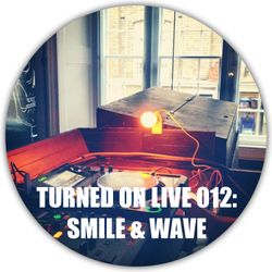 Turned On Live 012: Smile & Wave