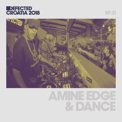 Defected Croatia Sessions - Amine Edge & Dance Ep.21