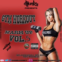 DJJUNKY PRESENTS - GYM WORKOUT (WARM UP) VOL.5 MIXTAPE 2017