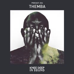 Knee Deep In Sound Podcast 024 - THEMBA